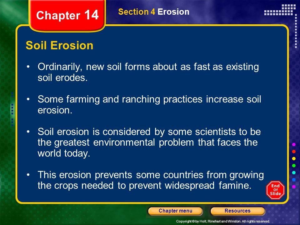 Copyright © by Holt, Rinehart and Winston. All rights reserved. ResourcesChapter menu Section 4 Erosion Chapter 14 Soil Erosion Ordinarily, new soil f