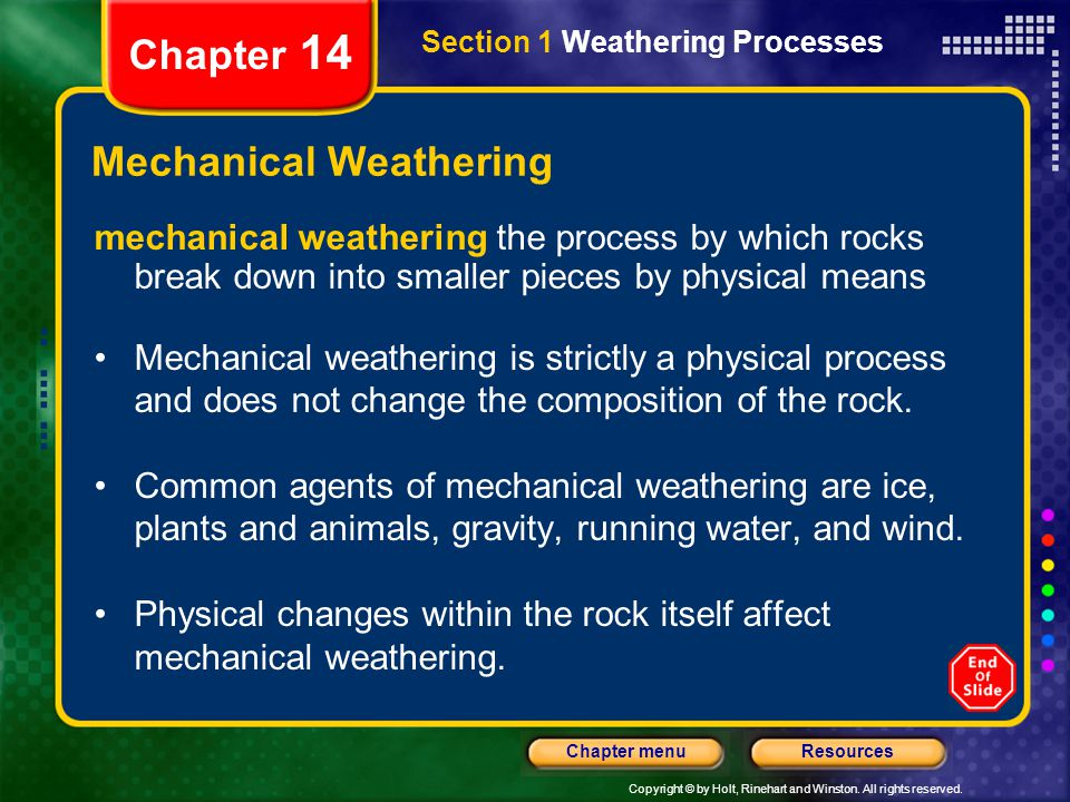 Copyright © by Holt, Rinehart and Winston. All rights reserved. ResourcesChapter menu Section 1 Weathering Processes Chapter 14 Mechanical Weathering