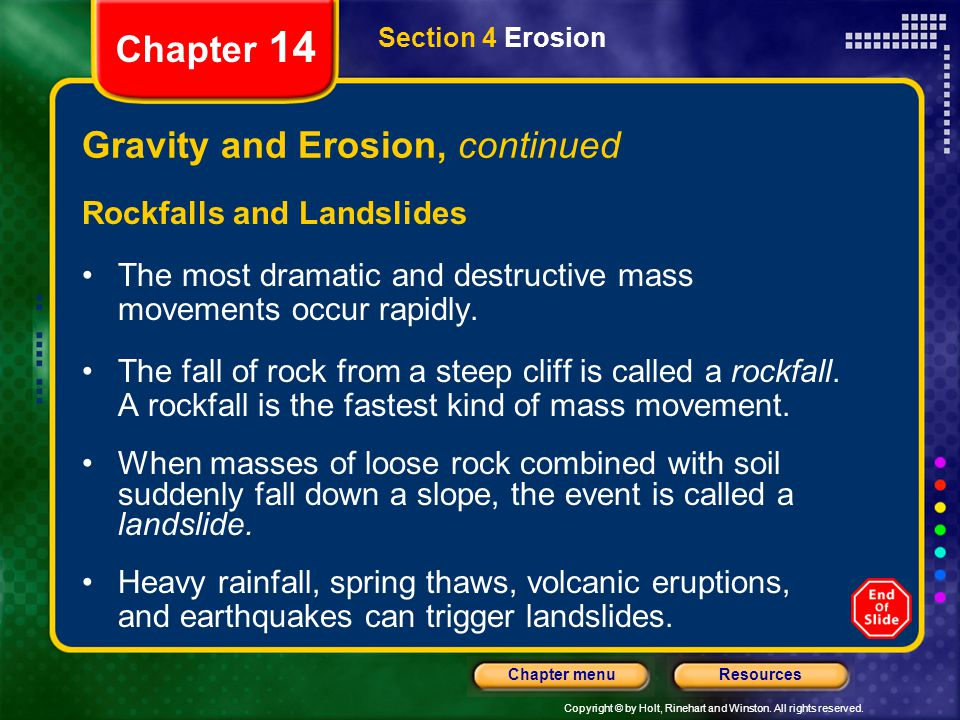 Copyright © by Holt, Rinehart and Winston. All rights reserved. ResourcesChapter menu Section 4 Erosion Chapter 14 Gravity and Erosion, continued Rock