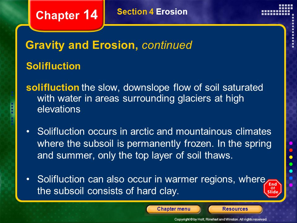 Copyright © by Holt, Rinehart and Winston. All rights reserved. ResourcesChapter menu Section 4 Erosion Chapter 14 Gravity and Erosion, continued Soli