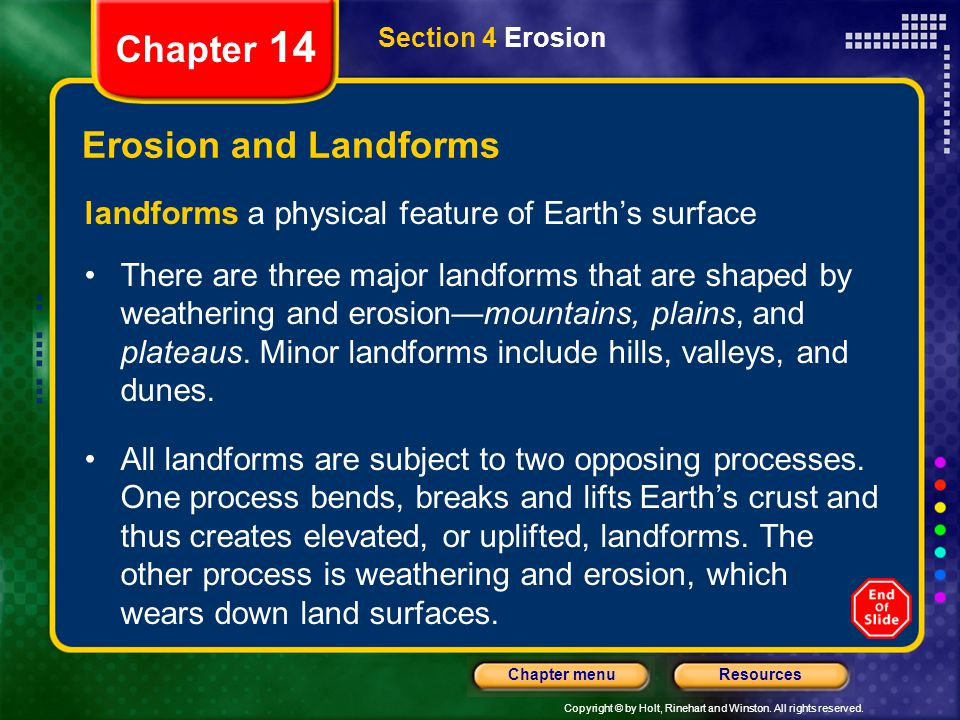 Copyright © by Holt, Rinehart and Winston. All rights reserved. ResourcesChapter menu Section 4 Erosion Chapter 14 Erosion and Landforms landforms a p