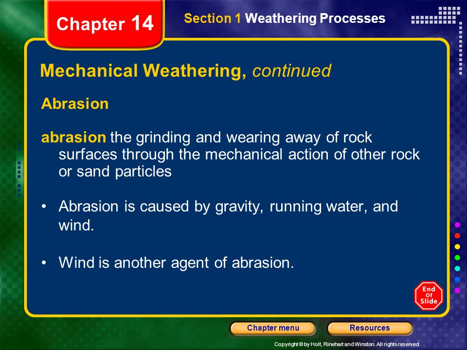 Copyright © by Holt, Rinehart and Winston. All rights reserved. ResourcesChapter menu Section 1 Weathering Processes Chapter 14 Mechanical Weathering,