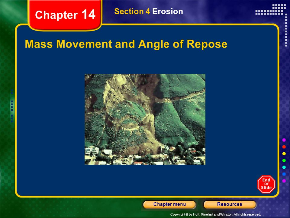 Copyright © by Holt, Rinehart and Winston. All rights reserved. ResourcesChapter menu Chapter 14 Mass Movement and Angle of Repose Section 4 Erosion