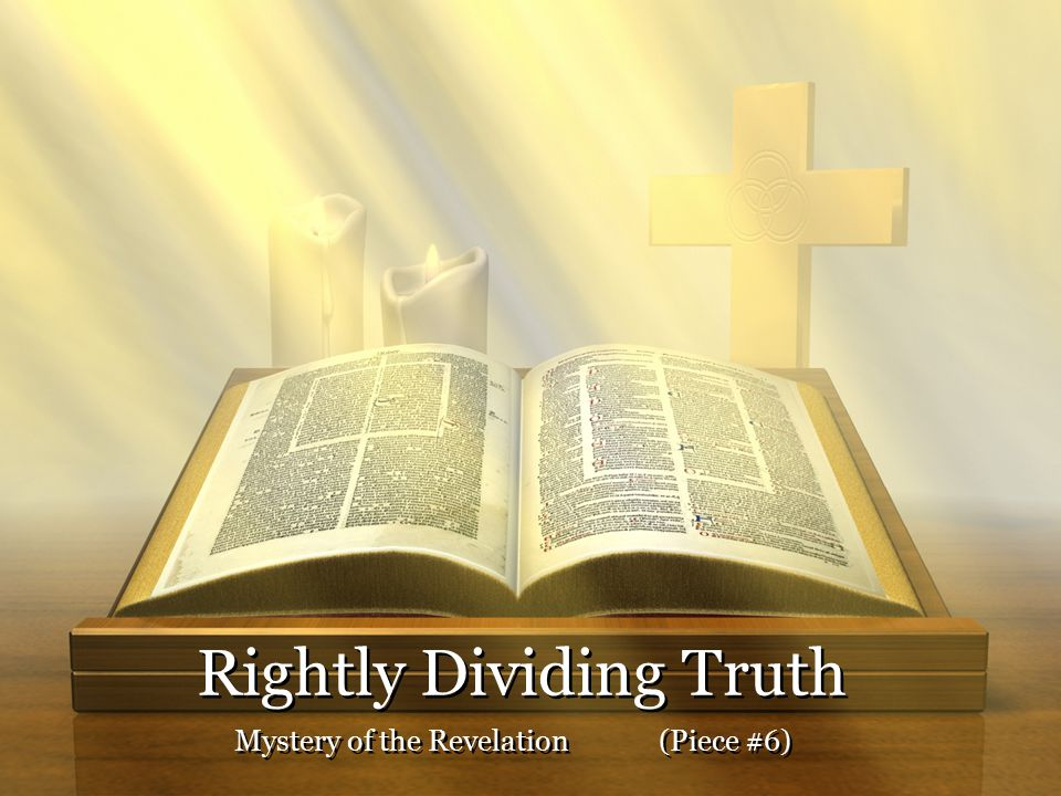 Rightly Dividing Truth Mystery of the Revelation(Piece #6)