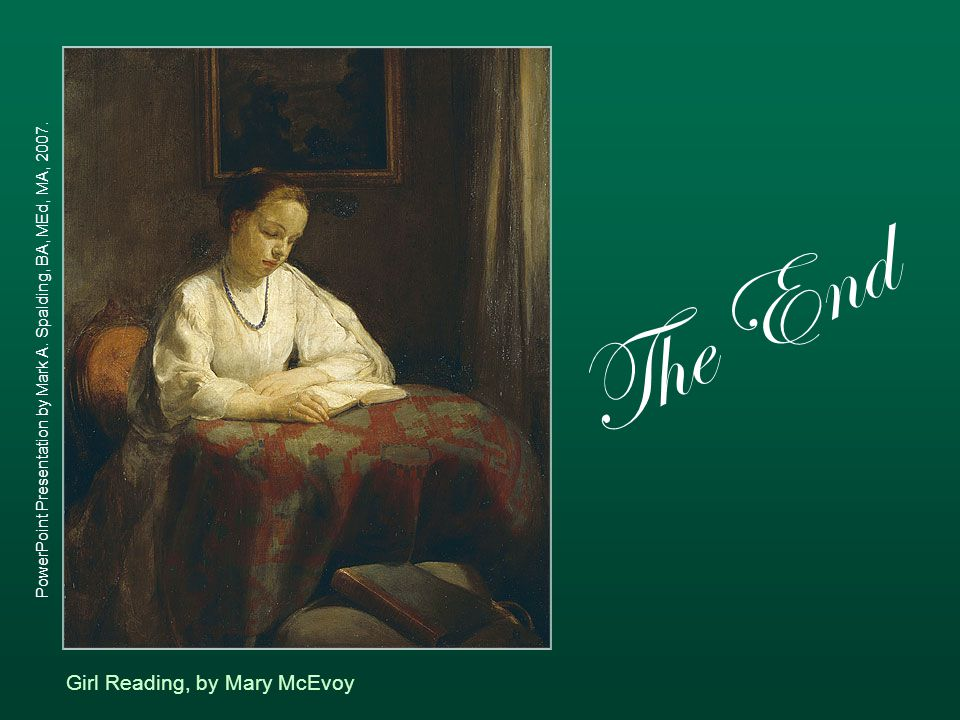 PowerPoint Presentation by Mark A. Spalding, BA, MEd, MA, 2007. The End Girl Reading, by Mary McEvoy