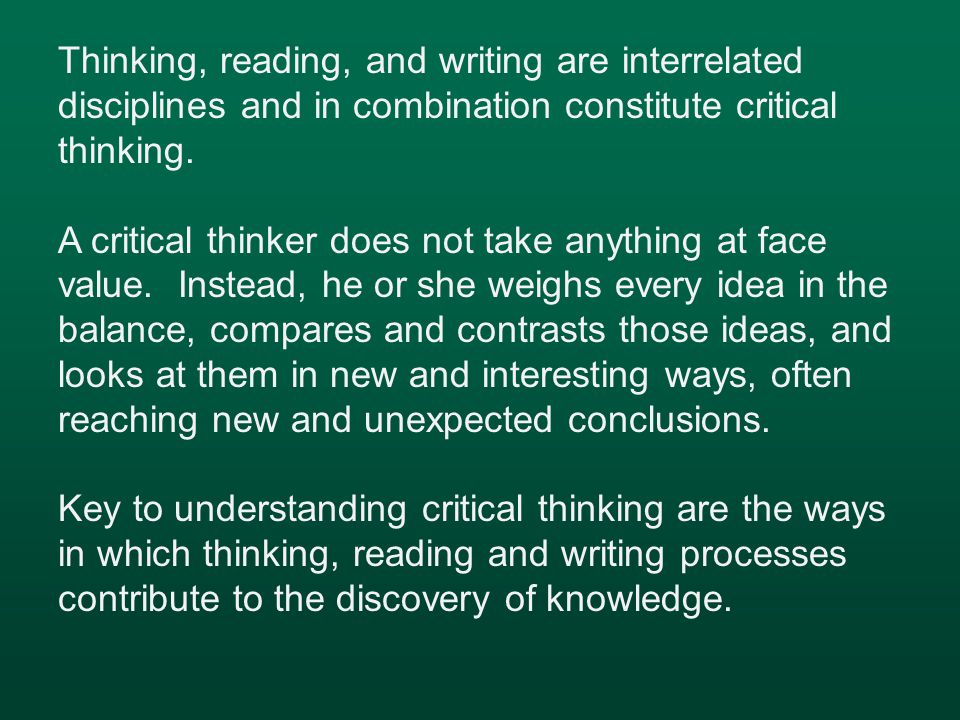 Thinking, reading, and writing are interrelated disciplines and in combination constitute critical thinking.