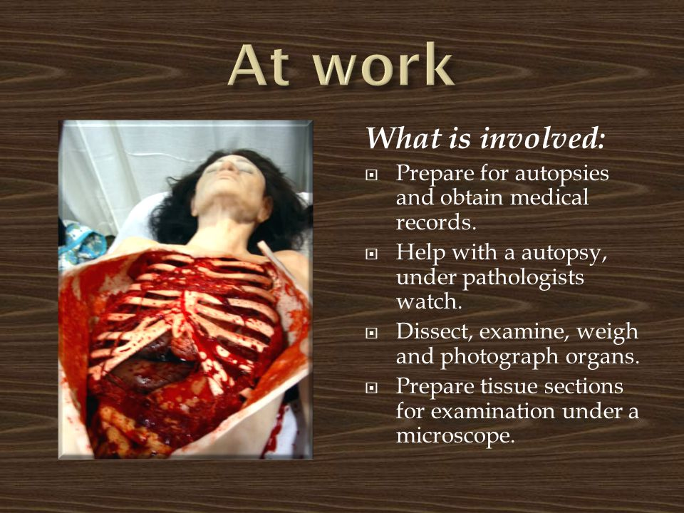 What is involved:  Prepare for autopsies and obtain medical records.