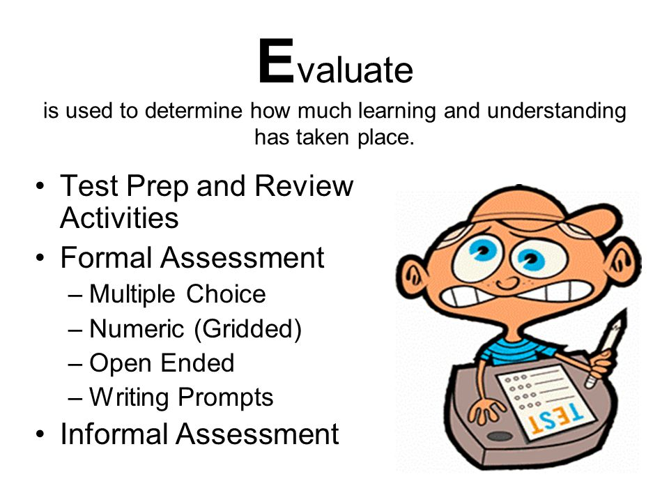 E valuate is used to determine how much learning and understanding has taken place. Test Prep and Review Activities Formal Assessment –M–Multiple Choi