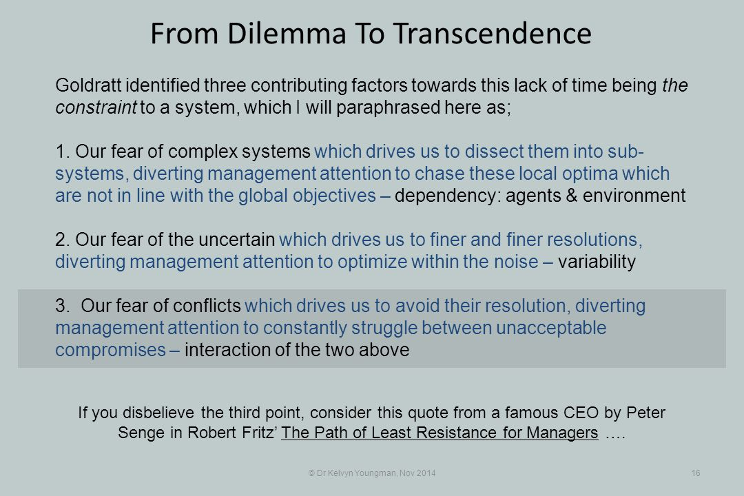 © Dr Kelvyn Youngman, Nov 201416 From Dilemma To Transcendence Goldratt identified three contributing factors towards this lack of time being the cons