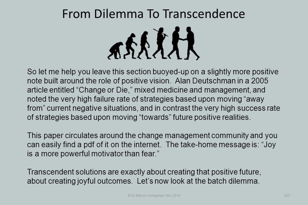 © Dr Kelvyn Youngman, Nov 2014233 From Dilemma To Transcendence So let me help you leave this section buoyed-up on a slightly more positive note built