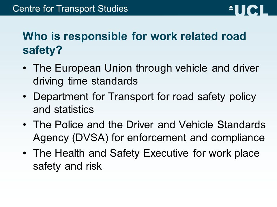 Centre for Transport Studies Who is responsible for work related road safety.