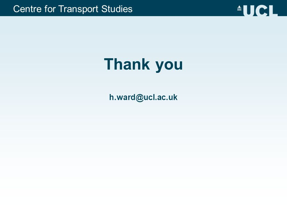 Centre for Transport Studies Thank you h.ward@ucl.ac.uk