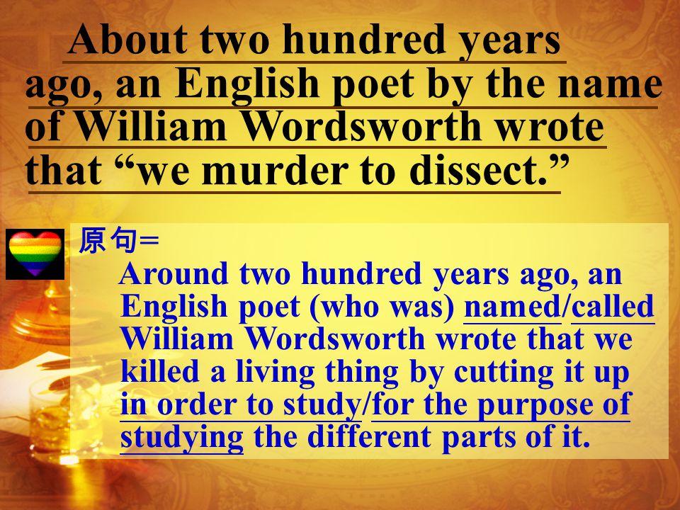 William Wordsworth 唸法為 [ wIlj1m w3dzw2T] , 乃 18 、 19 世紀之交英國浪漫主義 運動中最偉大和最有影響力的詩人,其作品的 主題大多是人和自然的關係。妹妹 (Dorothy) 與他和 Coleridge 結成摯友,為文壇界的佳話, 一個新的詩派也由此誕生