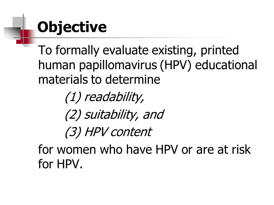 Objective To formally evaluate existing, printed human papillomavirus (HPV) educational materials to determine (1) readability, (2) suitability, and (