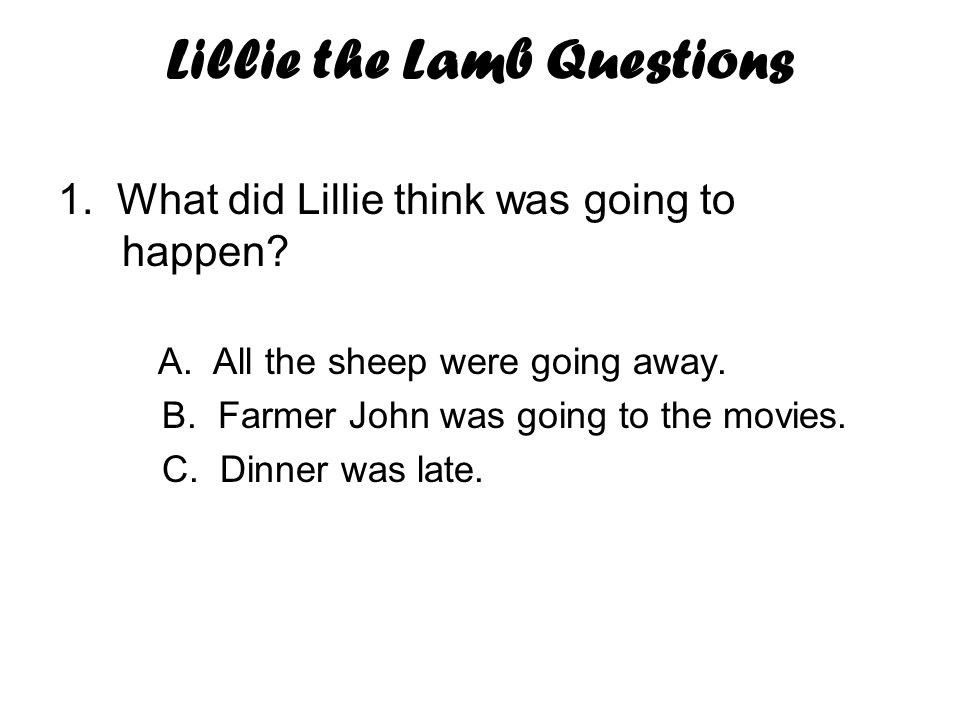 Lillie the Lamb Questions 1.What did Lillie think was going to happen.