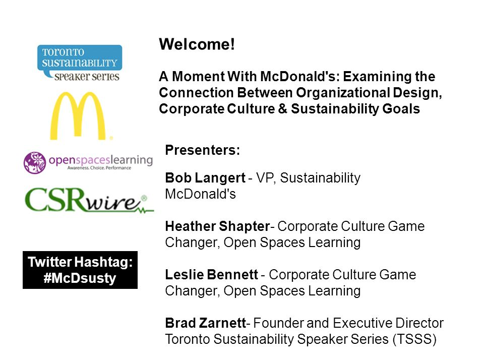 A Moment With McDonald s: Examining the Connection Between Organizational Design, Corporate Culture & Sustainability Goals Please ask questions by using the question box in the control panel on the right hand side of your screen or using Twitter at #mcdsusty.