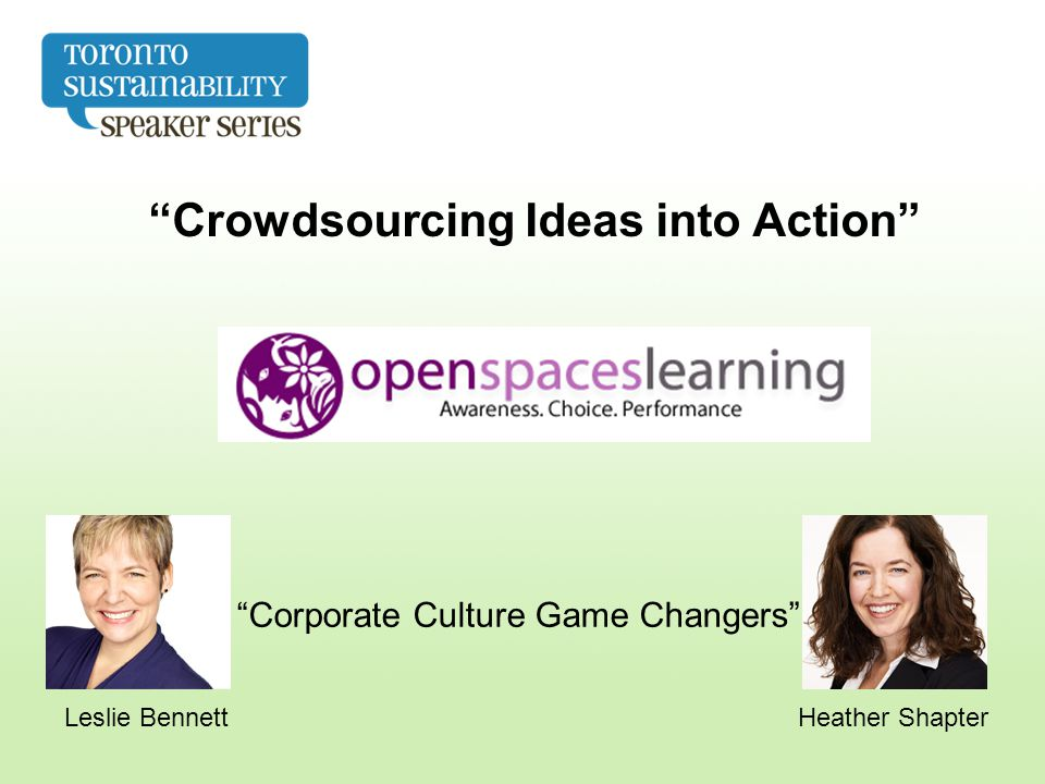 Crowdsourcing Ideas into Action Leslie BennettHeather Shapter Corporate Culture Game Changers