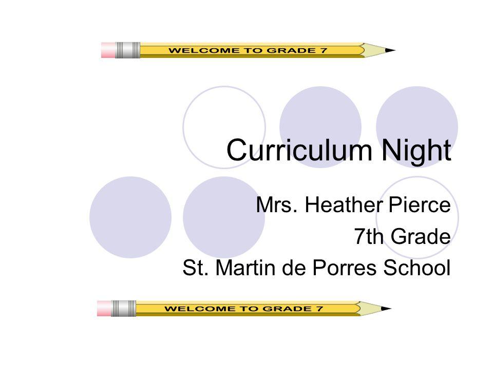 Curriculum Night Mrs. Heather Pierce 7th Grade St. Martin de Porres School