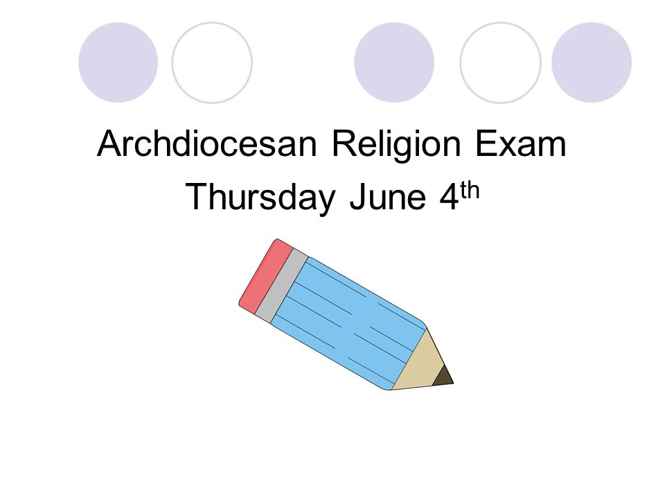 Archdiocesan Religion Exam Thursday June 4 th