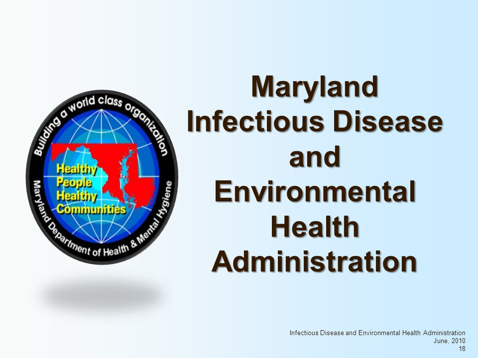 Infectious Disease and Environmental Health Administration June, 2010 18 Maryland Infectious Disease and Environmental Health Administration