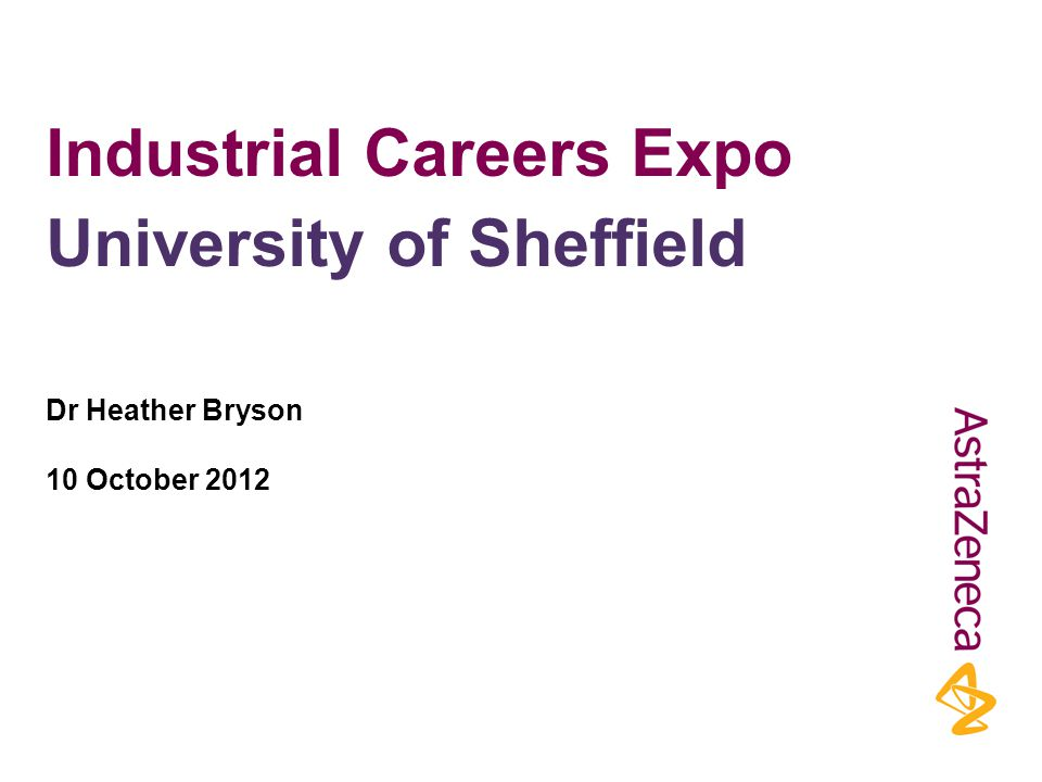 Industrial Careers Expo Dr Heather Bryson 10 October 2012 University of Sheffield