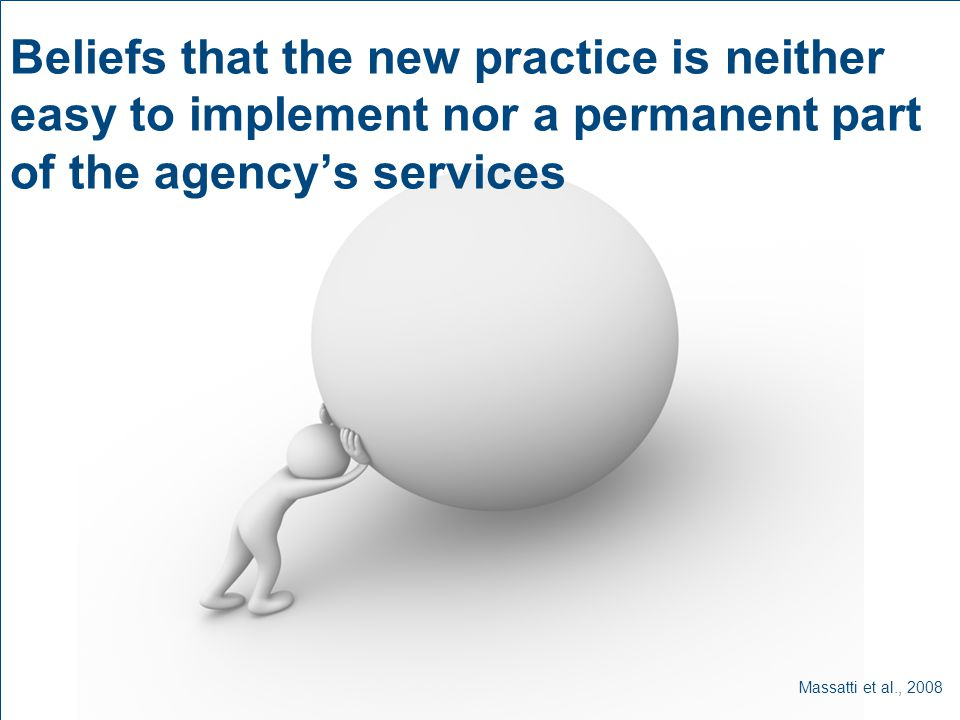 Beliefs that the new practice is neither easy to implement nor a permanent part of the agency's services Massatti et al., 2008