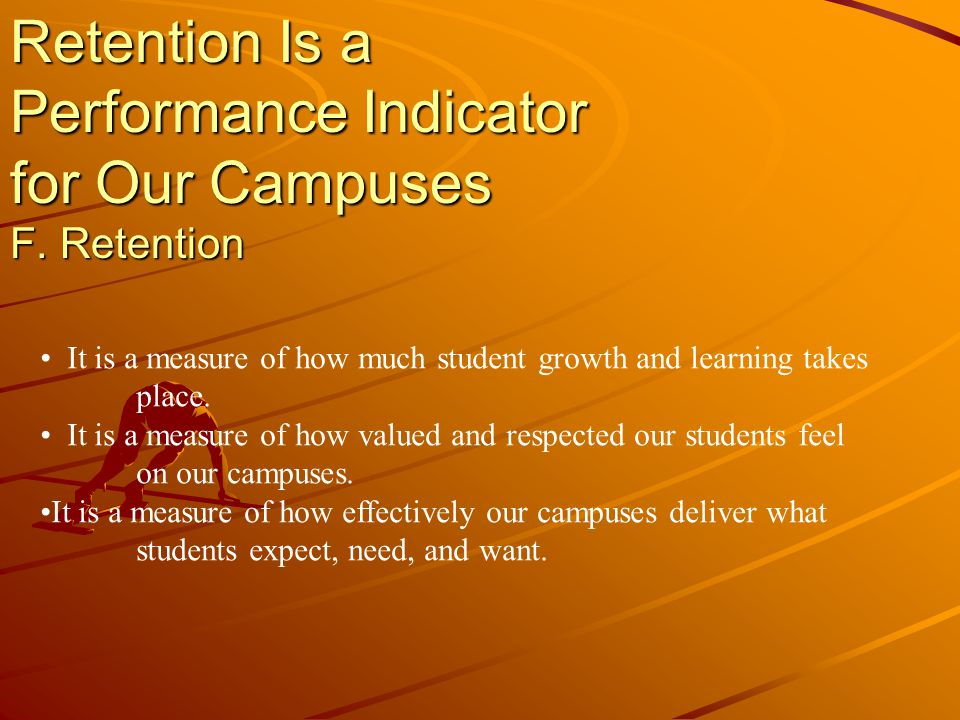 Retention Is a Performance Indicator for Our Campuses F.