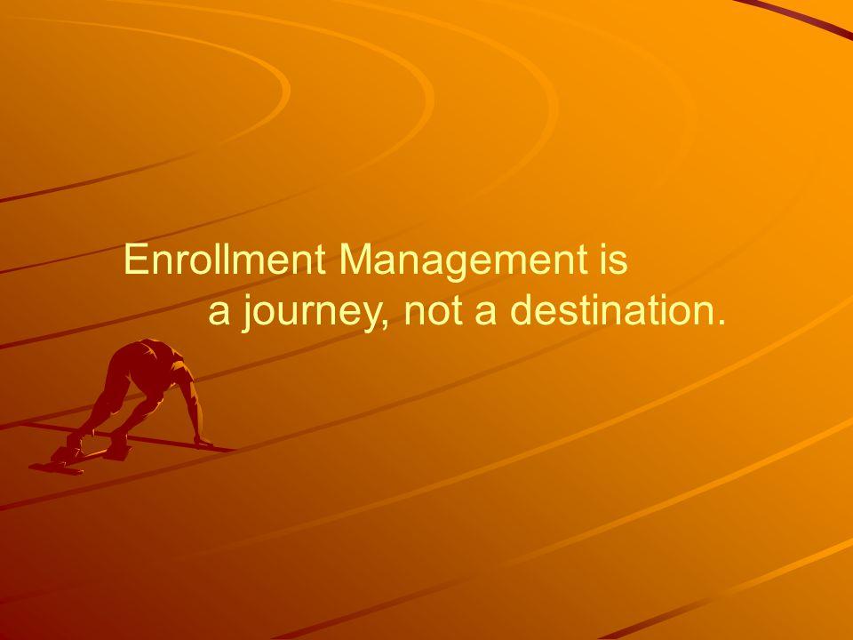Enrollment Management is a journey, not a destination.