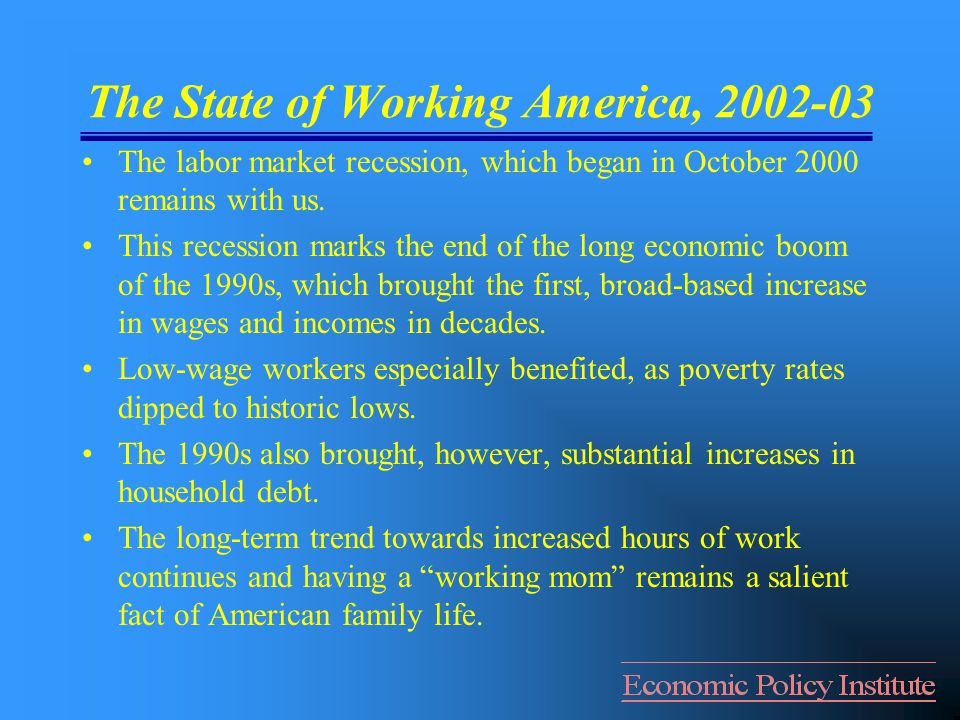 The State of Working America, 2002-03 The labor market recession, which began in October 2000 remains with us.