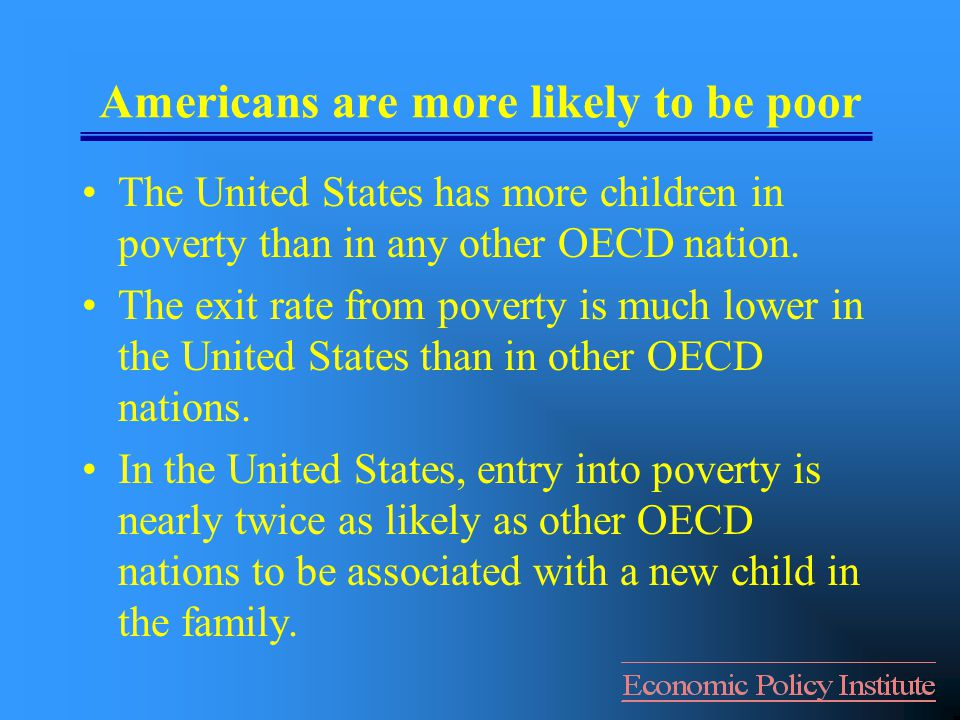 Americans are more likely to be poor The United States has more children in poverty than in any other OECD nation.