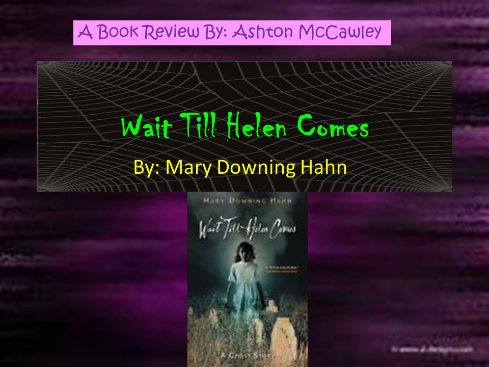 Wait Till Helen Comes By: Mary Downing Hahn A Book Review By: Ashton McCawley