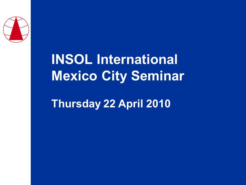 INSOL International Mexico City Seminar Thursday 22 April 2010