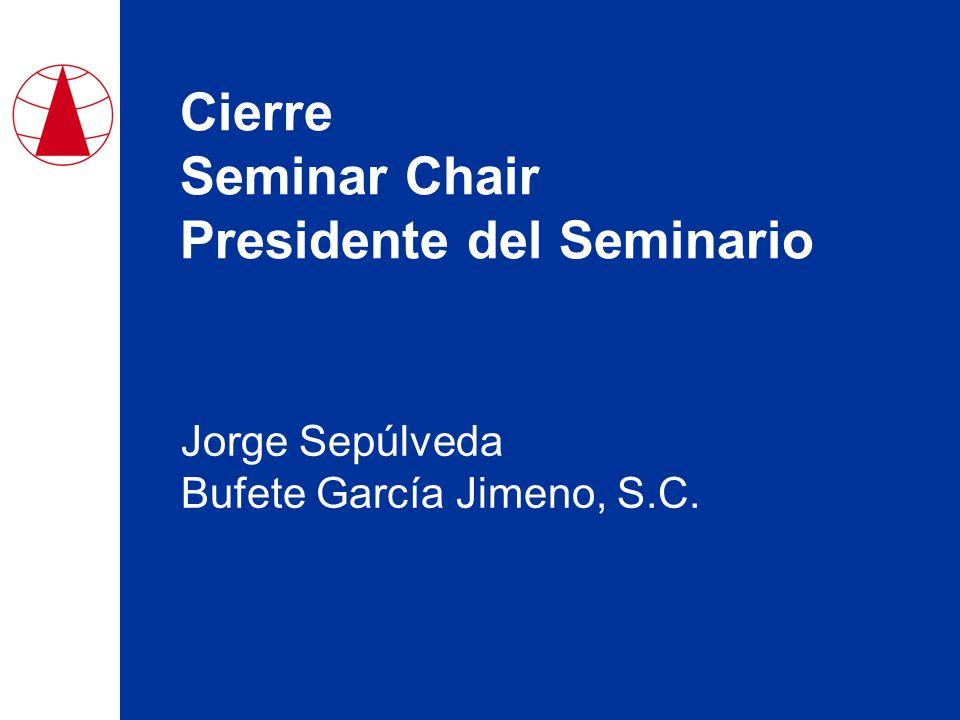 Cierre Seminar Chair Presidente del Seminario Jorge Sepúlveda Bufete García Jimeno, S.C.