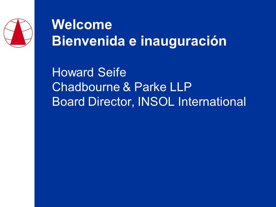Welcome Bienvenida e inauguración Howard Seife Chadbourne & Parke LLP Board Director, INSOL International