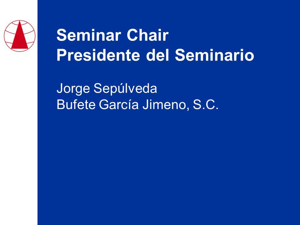 Seminar Chair Presidente del Seminario Jorge Sepúlveda Bufete García Jimeno, S.C.