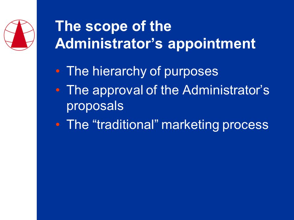 The scope of the Administrator's appointment The hierarchy of purposes The approval of the Administrator's proposals The traditional marketing process