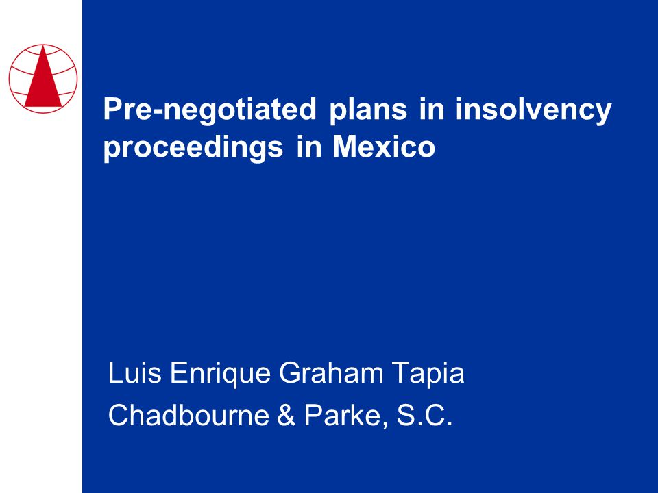 Pre-negotiated plans in insolvency proceedings in Mexico Luis Enrique Graham Tapia Chadbourne & Parke, S.C.