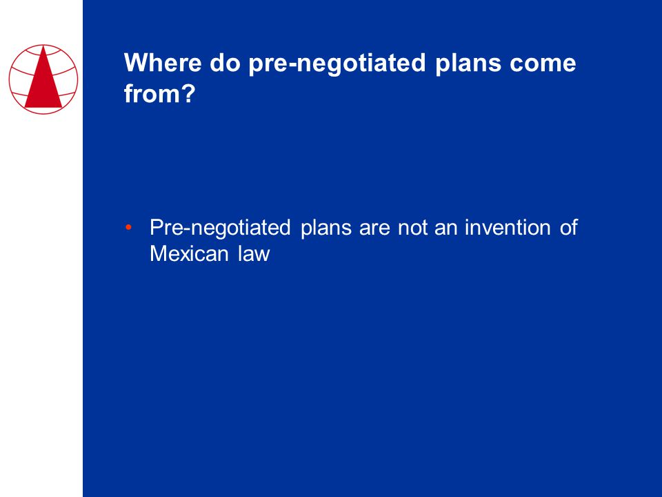 Where do pre-negotiated plans come from Pre-negotiated plans are not an invention of Mexican law