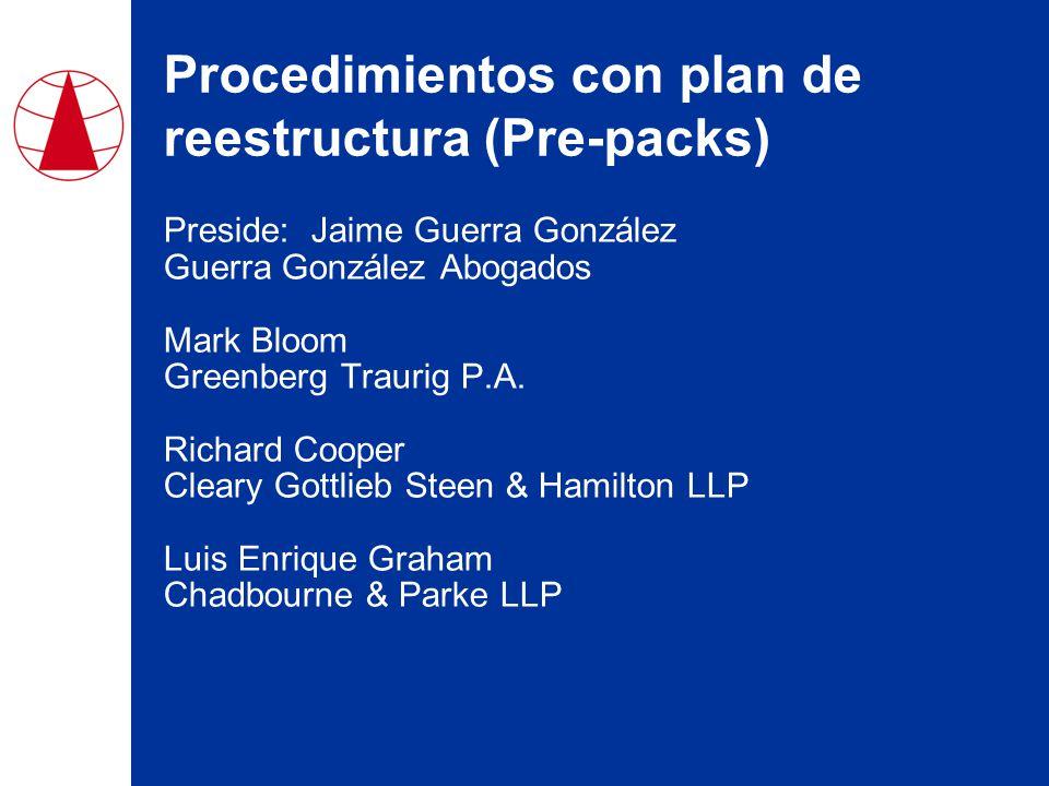 Procedimientos con plan de reestructura (Pre-packs) Preside: Jaime Guerra González Guerra González Abogados Mark Bloom Greenberg Traurig P.A.