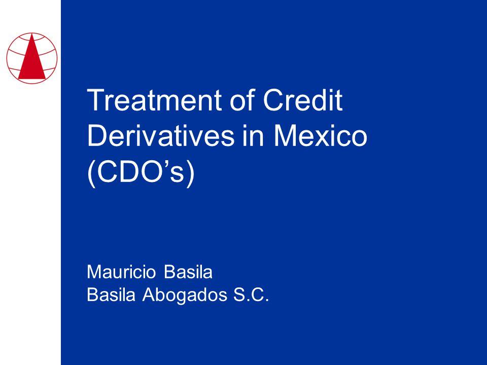 Treatment of Credit Derivatives in Mexico (CDO's) Mauricio Basila Basila Abogados S.C.