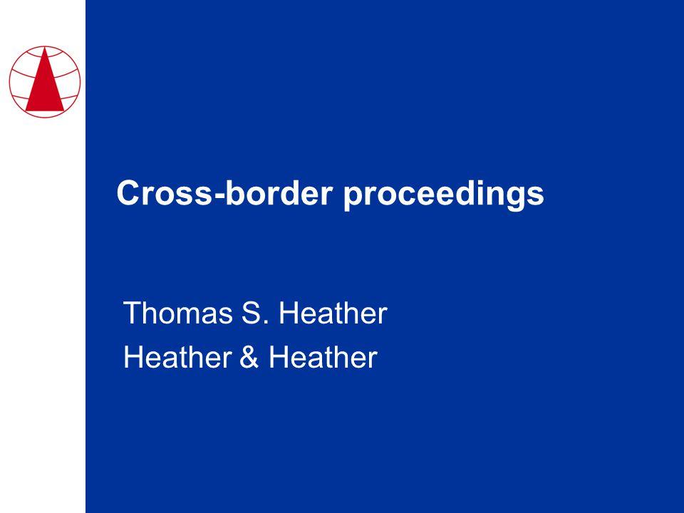 Cross-border proceedings Thomas S. Heather Heather & Heather
