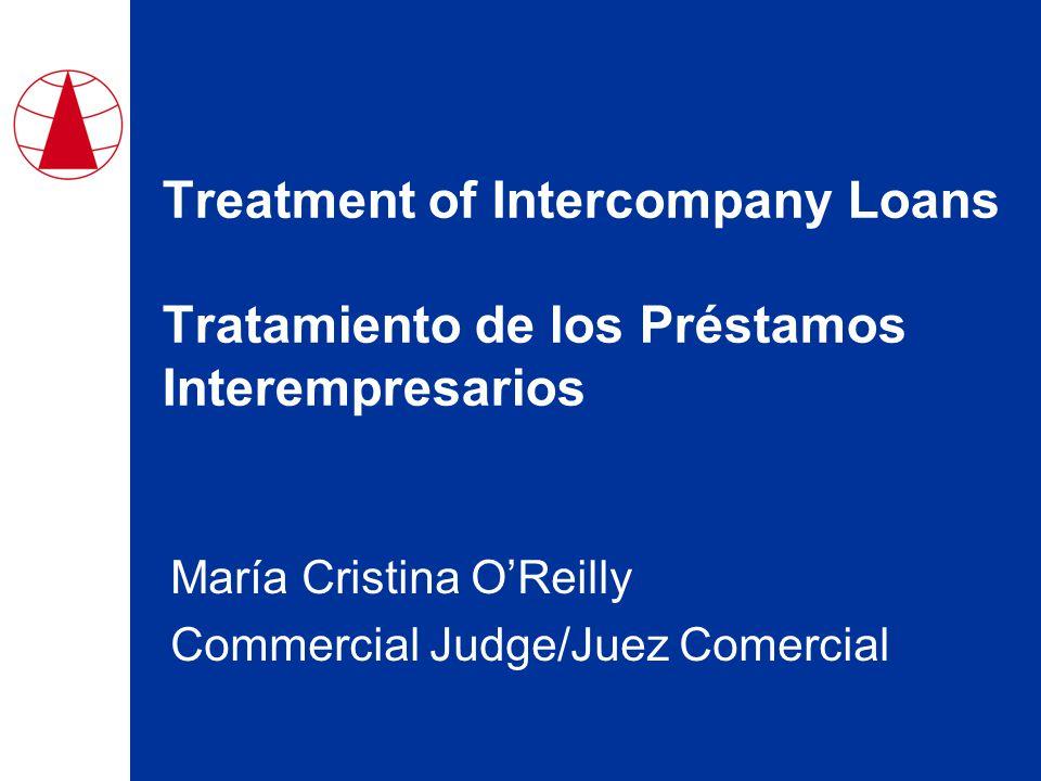Treatment of Intercompany Loans Tratamiento de los Préstamos Interempresarios María Cristina O'Reilly Commercial Judge/Juez Comercial