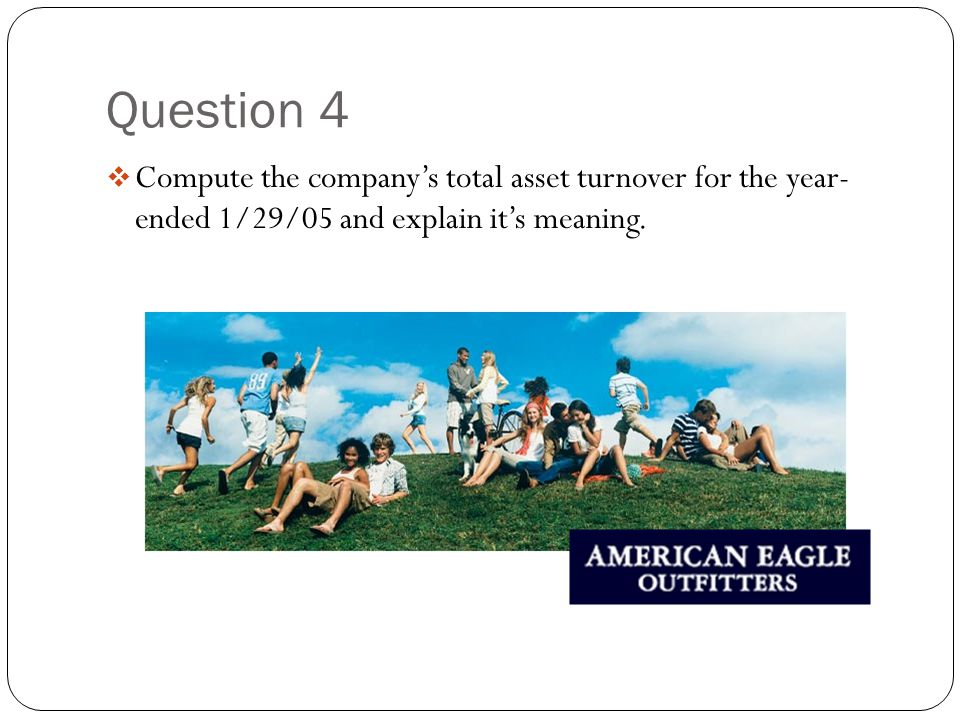 Question 4  Compute the company's total asset turnover for the year- ended 1/29/05 and explain it's meaning.