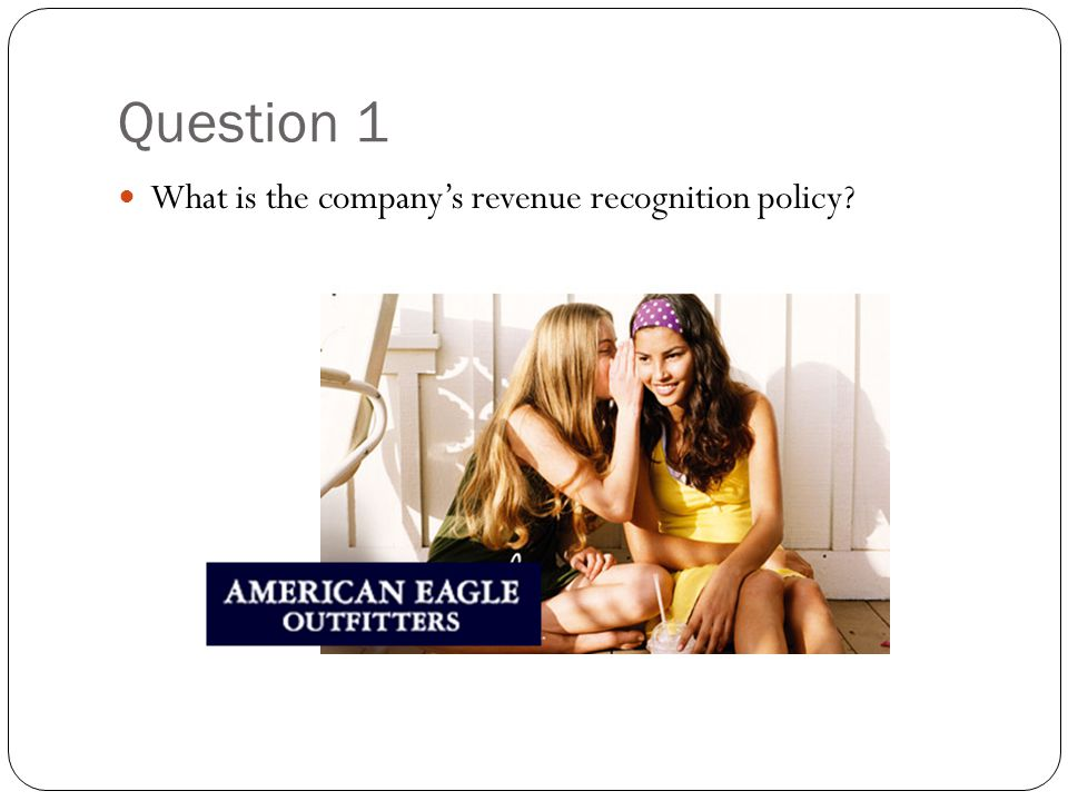 Question 1 What is the company's revenue recognition policy