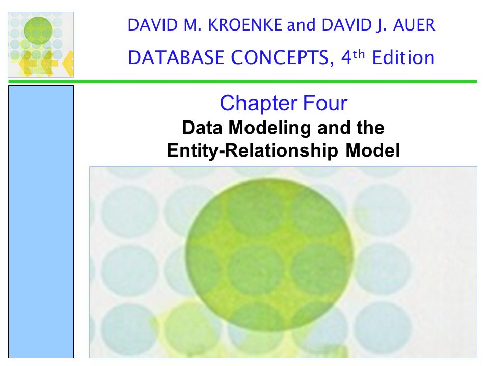 Data Modeling and the Entity-Relationship Model Chapter Four DAVID M. KROENKE and DAVID J. AUER DATABASE CONCEPTS, 4 th Edition