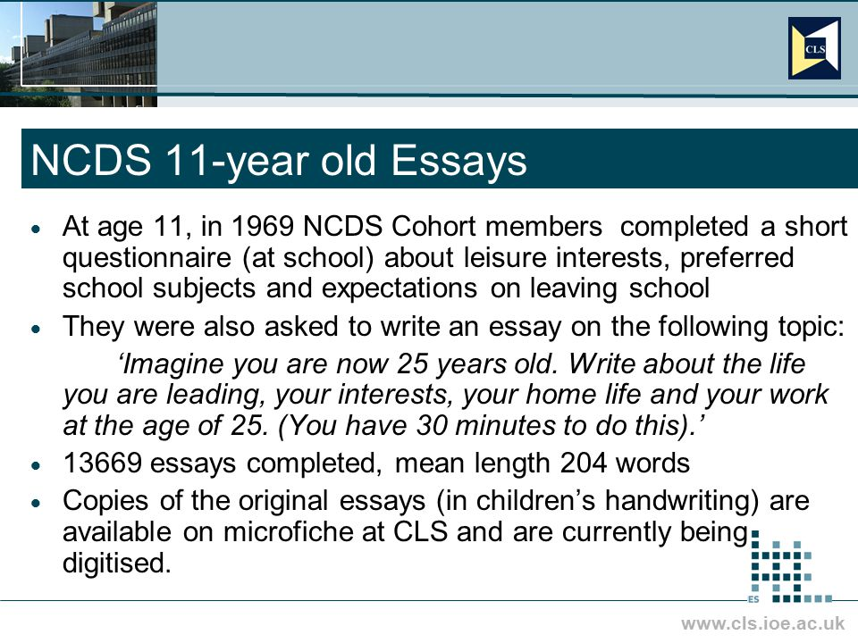 www.cls.ioe.ac.uk NCDS 11-year old Essays  At age 11, in 1969 NCDS Cohort members completed a short questionnaire (at school) about leisure interests