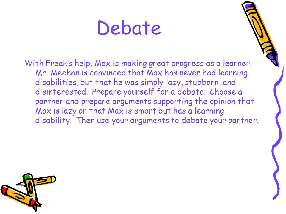 Debate With Freak's help, Max is making great progress as a learner.
