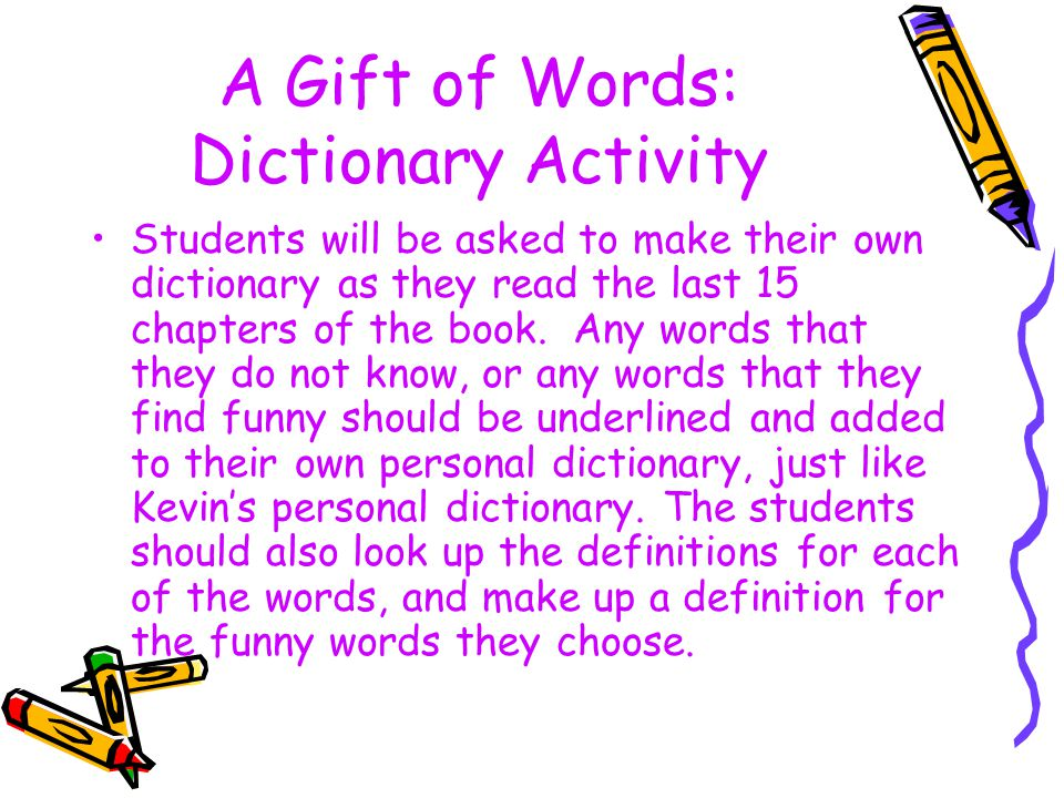 A Gift of Words: Dictionary Activity Students will be asked to make their own dictionary as they read the last 15 chapters of the book.