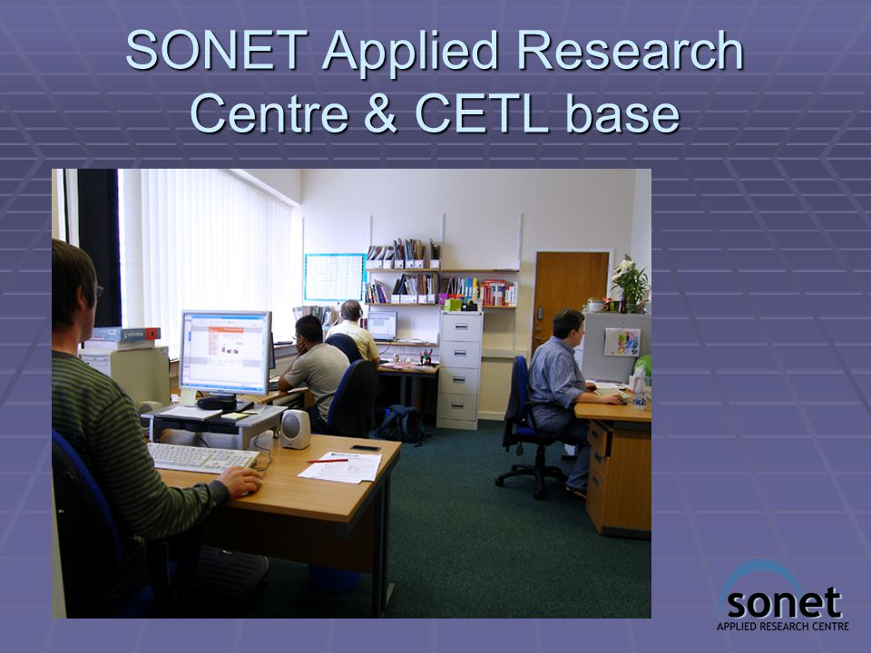 SONET Applied Research Centre  Reusable Learning Objects – RLO's  Centre for Excellence in Teaching & Learning (CETL)  Reusable learning designs  Sustainable approaches –communities of practice  Rapid development and course builder tools for e-learning  Web CT and online discussion  Teaching and Learning Observatory (Videoconferencing)  Social networking tools  Facebook, Second life  Social Learning Hubs