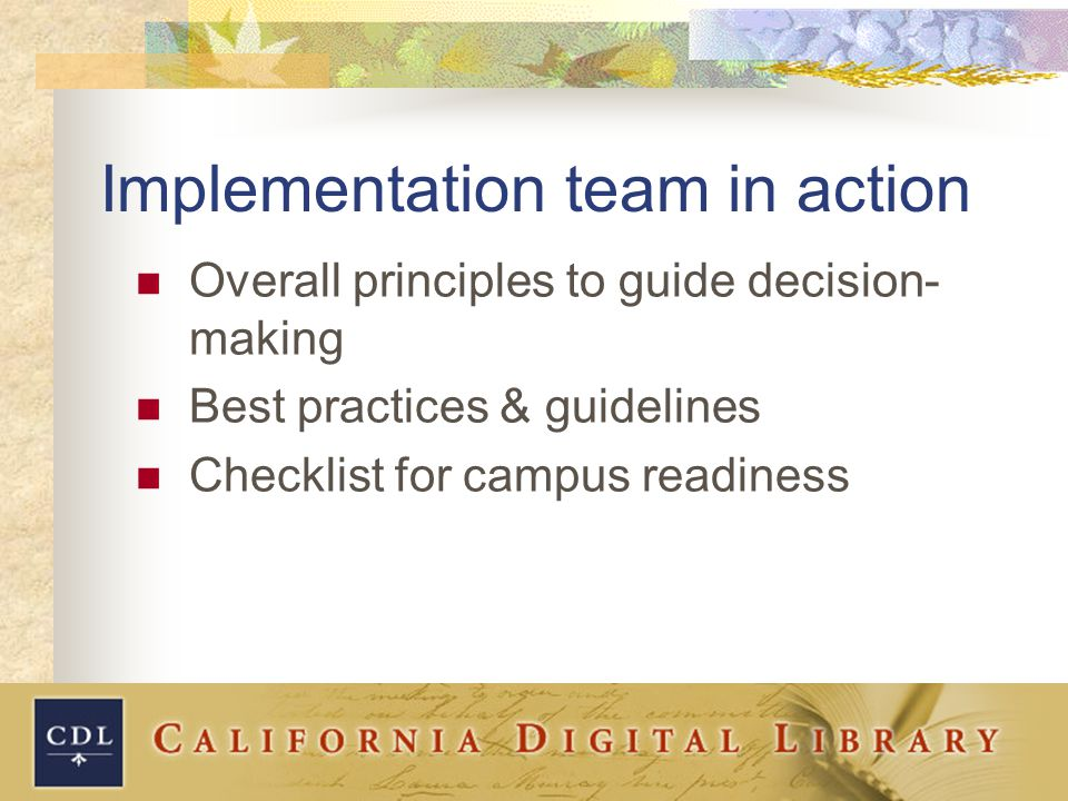 Implementation team in action Overall principles to guide decision- making Best practices & guidelines Checklist for campus readiness